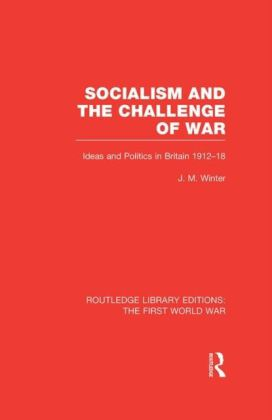 Socialism and the Challenge of War (RLE The First World War)
