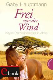 Frei wie der Wind 2: Kayas Pferdeabenteuer in Afrika