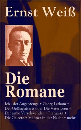 Sämtliche Romane: Ich - der Augenzeuge + Georg Letham + Der Gefängnisarzt oder Die Vaterlosen + Der arme Verschwender + Franziska + Die Galeere + Männer in der Nacht + mehr