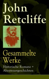 Gesammelte Werke: Historische Romane + Abenteuergeschichten