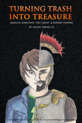 Turning Trash Into Treasure Marcos Longinus 'The Great' And Robert Powers