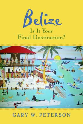 Belize Is It Your Final Destination?