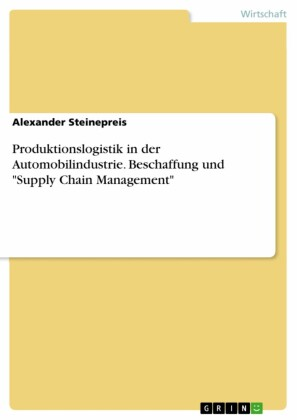 Produktionslogistik in der Automobilindustrie. Beschaffung und 'Supply Chain Management'