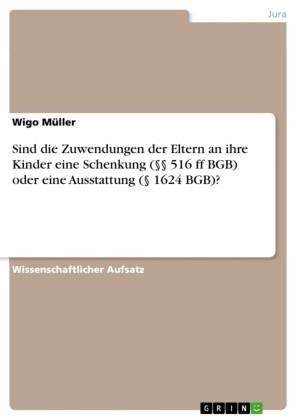 Sind die Zuwendungen der Eltern an ihre Kinder eine Schenkung ( 516 ff BGB) oder eine Ausstattung ( 1624 BGB)?