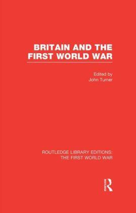 Britain and the First World War (RLE The First World War)