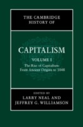 Cambridge History of Capitalism: Volume 1, The Rise of Capitalism: From Ancient Origins to 1848