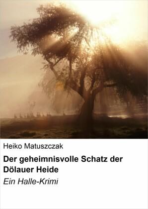 Der geheimnisvolle Schatz der Dölauer Heide