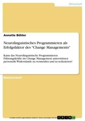 Neurolinguistisches Programmieren als Erfolgsfaktor des 'Change Managements'