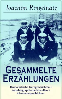 Sämtliche Erzählungen: Humoristische Kurzgeschichten + Autobiographische Novellen + Abenteuergeschichten