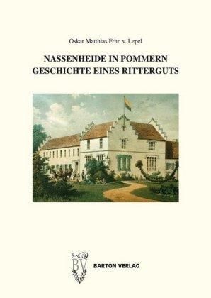 Nassenheide in Pommern. Geschichte eines Ritterguts