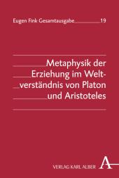 Metaphysik der Erziehung im Weltverständnis von Platon und Aristoteles