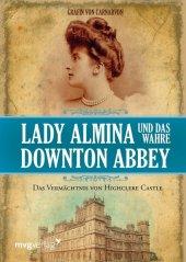 Lady Almina und das wahre Downton Abbey Cover