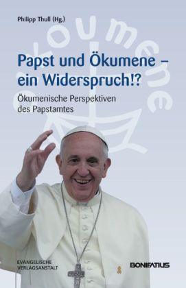 Papst und Ökumene - Ein Widerspruch!?