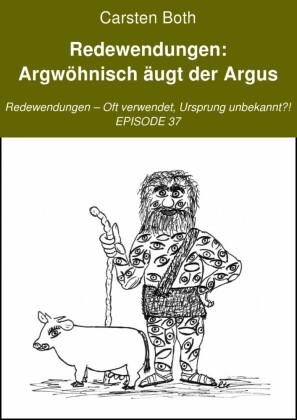 Redewendungen: Argwöhnisch äugt der Argus