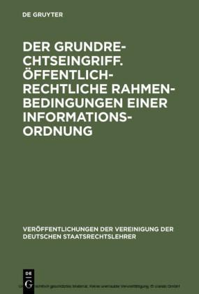 Der Grundrechtseingriff. Öffentlich-rechtliche Rahmenbedingungen einer Informationsordnung