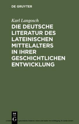 Die deutsche Literatur des lateinischen Mittelalters in ihrer geschichtlichen Entwicklung
