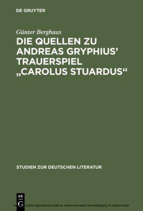 Die Quellen zu Andreas Gryphius' Trauerspiel 'Carolus Stuardus'