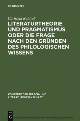 Literaturtheorie und Pragmatismus oder die Frage nach den Gründen des philologischen Wissens