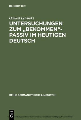 Untersuchungen zum 'bekommen'-Passiv im heutigen Deutsch
