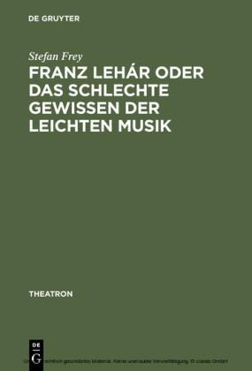 Franz Lehár oder das schlechte Gewissen der leichten Musik