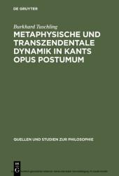 Metaphysische und transzendentale Dynamik in Kants opus postumum
