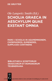 Scholia in Agamemnonem, Choephoros, Eumenides, Supplices continens