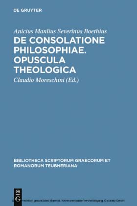 De consolatione philosophiae. Opuscula theologica