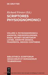 Physiognomonica anonymi, Pseudopolemonis, Rasis, Secreti secretorum Latine, anonymi Graece, fragmenta, indices continens