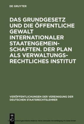 Das Grundgesetz und die öffentliche Gewalt internationaler Staatengemeinschaften. Der Plan als verwaltungsrechtliches Institut