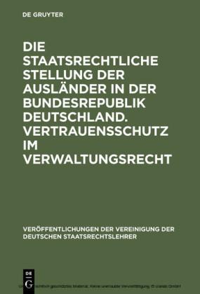 Die staatsrechtliche Stellung der Ausländer in der Bundesrepublik Deutschland. Vertrauensschutz im Verwaltungsrecht