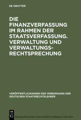 Die Finanzverfassung im Rahmen der Staatsverfassung. Verwaltung und Verwaltungsrechtsprechung