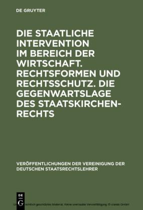 Die staatliche Intervention im Bereich der Wirtschaft. Rechtsformen und Rechtsschutz. Die Gegenwartslage des Staatskirchenrechts