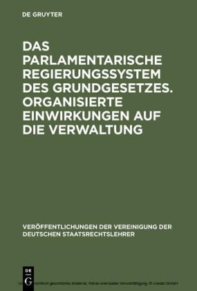 Das parlamentarische Regierungssystem des Grundgesetzes. Organisierte Einwirkungen auf die Verwaltung