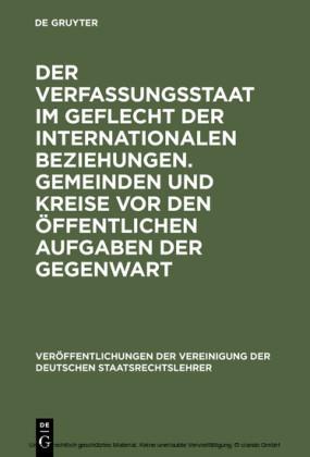 Der Verfassungsstaat im Geflecht der internationalen Beziehungen. Gemeinden und Kreise vor den öffentlichen Aufgaben der Gegenwart
