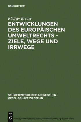 Entwicklungen des europäischen Umweltrechts - Ziele, Wege und Irrwege