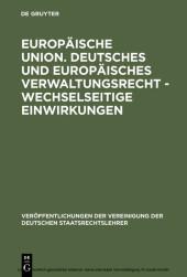 Europäische Union. Deutsches und europäisches Verwaltungsrecht - Wechselseitige Einwirkungen