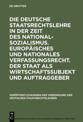 Die deutsche Staatsrechtslehre in der Zeit des Nationalsozialismus. Europäisches und nationales Verfassungsrecht. Der Staat als Wirtschaftssubjekt und Auftraggeber