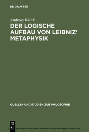 Der logische Aufbau von Leibniz' Metaphysik