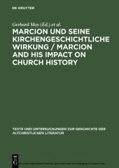 Marcion und seine kirchengeschichtliche Wirkung / Marcion and His Impact on Church History