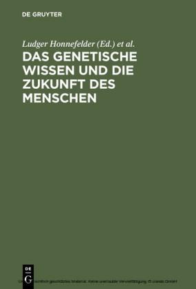 Das genetische Wissen und die Zukunft des Menschen
