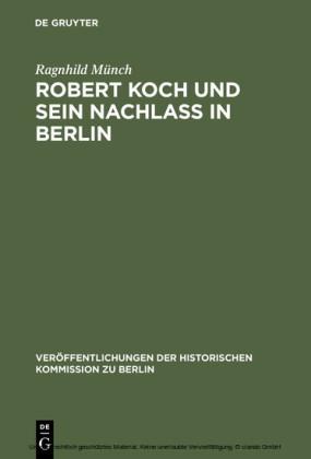 Robert Koch und sein Nachlaß in Berlin