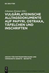 Vulgärlateinische Alltagsdokumente auf Papyri, Ostraka, Täfelchen und Inschriften