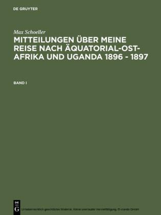 Max Schöller: Mitteilungen über meine Reise nach Äquatorial-Ost-Afrika und Uganda 1896 - 1897. Band I