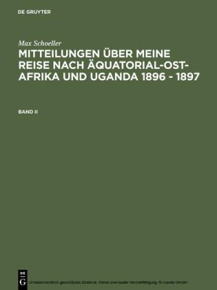 Max Schöller: Mitteilungen über meine Reise nach Äquatorial-Ost-Afrika und Uganda 1896 - 1897. Band II