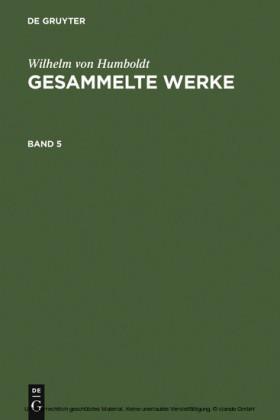 Wilhelm von Humboldt: Gesammelte Werke. Band 5. Bd.5