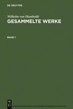 Wilhelm von Humboldt: Gesammelte Werke. Band 1. Bd.1