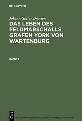 Johann Gustav Droysen: Das Leben des Feldmarschalls Grafen York von Wartenburg. Band 2