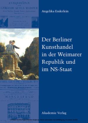 Der Berliner Kunsthandel in der Weimarer Republik und im NS-Staat