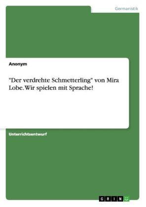 """""""Der verdrehte Schmetterling"""" von Mira Lobe. Wir spielen mit Sprache!"""