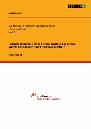 Typische Merkmale einer Sitcom. Analyse der ersten Staffel der Sitcom 'How I met your mother'